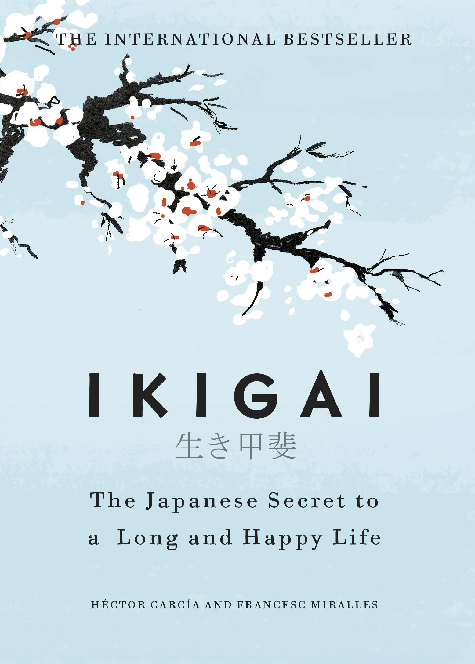 Ikigai: The Japanese Secret To A Long And Happy Life by Hector Garcia and Francesc Miralles