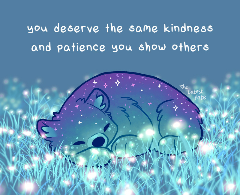 you deserve the same kindness and patience you show others